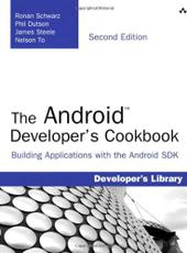 Ronan Schwarz, Phil Dutson, James Steele, Nelson To. The Android developer's cookbook : building applications with the Android SDK