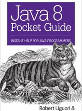 Robert Liguori and Patricia Liguori Java 8 Pocket Guide