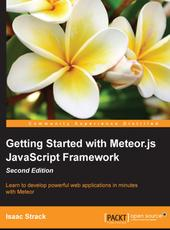 Isaac Strack Getting Started with Meteor.js JavaScript Framework Second Edition