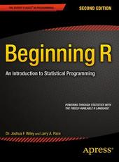 Larry A. Pace, Dr. Joshua F. Wiley Beginning R: An Introduction to Statistical Programming, Second Edition