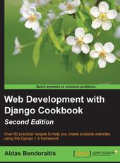 Aidas Bendoraitis Web Development with Django Cookbook - Second Edition