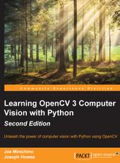 Joe Minichino, Joseph Howse Learning OpenCV 3 Computer Vision with Python - Second Edition