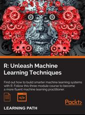 Raghav Bali et al. R: Unleash Machine Learning Techniques