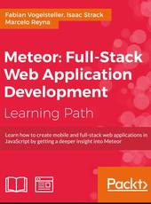 Fabian Vogelsteller, Isaac Strack, Marcelo Reyna Meteor: Full-Stack Web Application Development