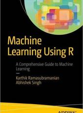 Karthik Ramasubramanian, Abhishek Singh Machine Learning Using R