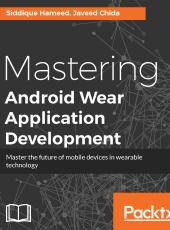 Siddique Hameed, Javeed Chida Mastering Android Wear Application Development