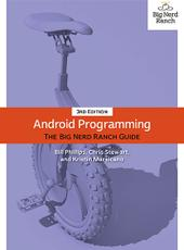Bill Phillips, Chris Stewart, and Kristin Marsicano Android Programming: The Big Nerd Ranch Guide (3rd Edition)