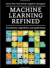 Jeremy Watt, Reza Borhani, Aggelos K. Katsaggelos Machine Learning Refined Foundations, Algorithms, and Applications