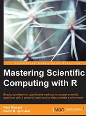 Paul Gerrard, Radia M. Johnson Mastering Scientific Computing with R