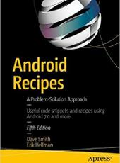 Dave Smith, Erik Hellman Android Recipes. A Problem-Solution Approach. Fifth Edition