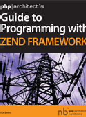 Calvin Evans php|architect's Guide to Programming with Zend Framework