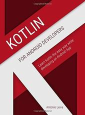 Antonio Leiva Kotlin for Android Developers Learn Kotlin the easy way while developing an Android App