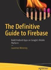 Laurence Moroney The Definitive Guide to Firebase