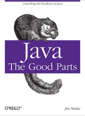Jim Waldo Java: The Good Parts Unearthing the Excellence in Java