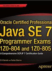 S G Ganesh,‎ Tushar Sharma Oracle Certified Professional Java SE 7 Programmer Exams 1Z0-804 and 1Z0-805
