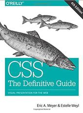 Eric A. Meyer, Estelle Weyl  CSS: The Definitive Guide: Visual Presentationfor the Web
