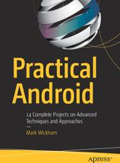 Mark Wickham Practical Android 14 Complete Projects on Advanced Techniques and Approaches