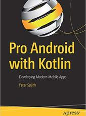 Peter Späth Pro Android with Kotlin Developing Modern Mobile Apps