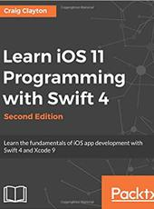 Craig Clayton Learn iOS 11 Programming with Swift 4 Second Edition