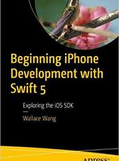 Wallace Wang Beginning iPhone Development with Swift 5 Exploring the iOS SDK Fifth Edition