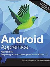 Tom Blankenship, Darryl Bayliss Android Apprentice: Beginning Android Development with Kotlin 1.2