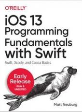 Matt Neuburg Programming iOS 13: Dive Deep into Views, View Controllers, and Frameworks (Early Release)