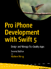 Wallace Wang Pro iPhone Development with Swift 5: Design and Manage Top Quality Apps